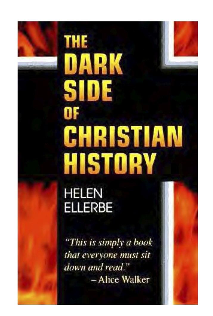 The Dark Side of Christian History by Helen Ellerbe